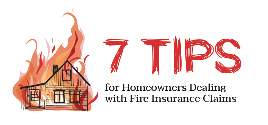 7 Tips for Homeowners Dealing with Fire Insurance Claims